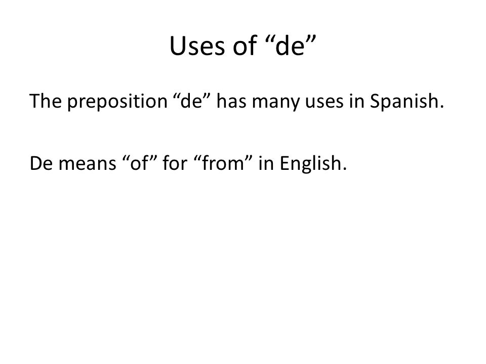 First Use De can be used to show possession or relationship.