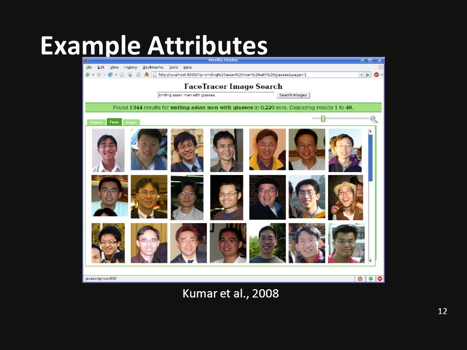 Example Attributes Face Tracer Image Search Smiling Asian Men With Glasses Kumar et al., 2008 12