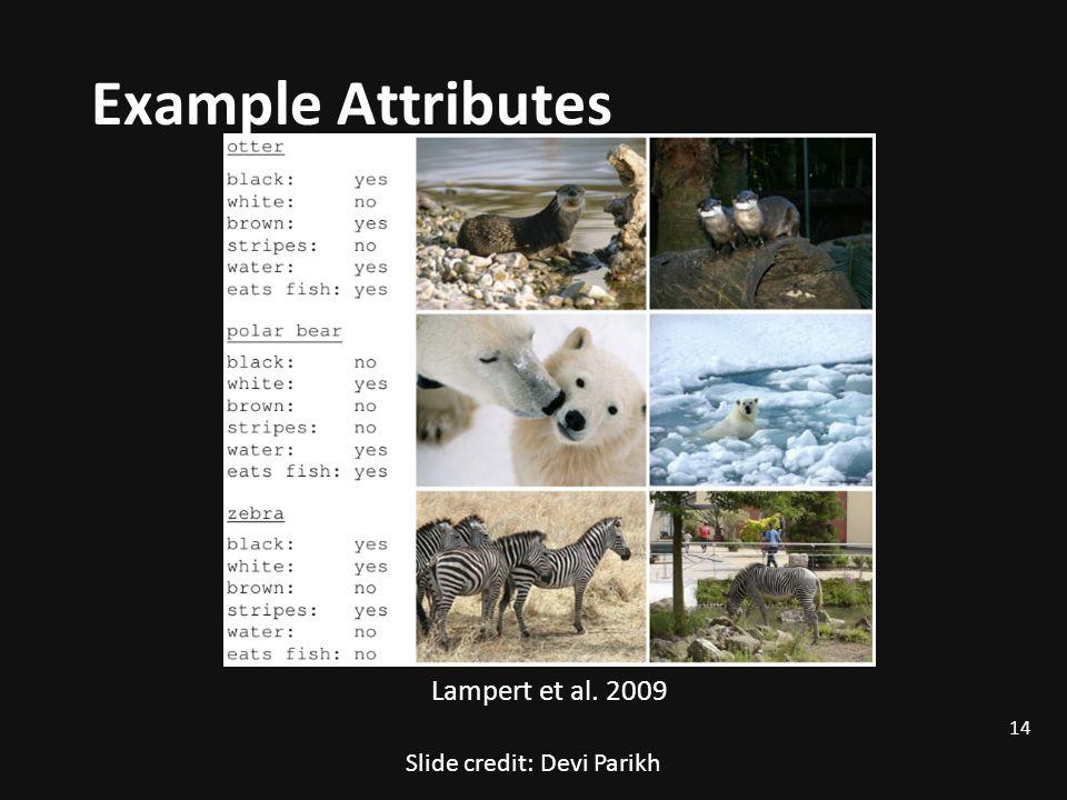 Example Attributes Lampert et al. 2009 14 Slide credit: Devi Parikh