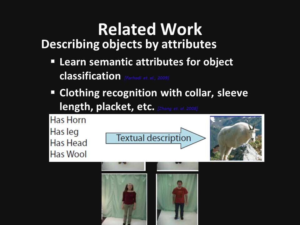 Related Work Describing objects by attributes Learn semantic attributes for object classification [Farhadi et.