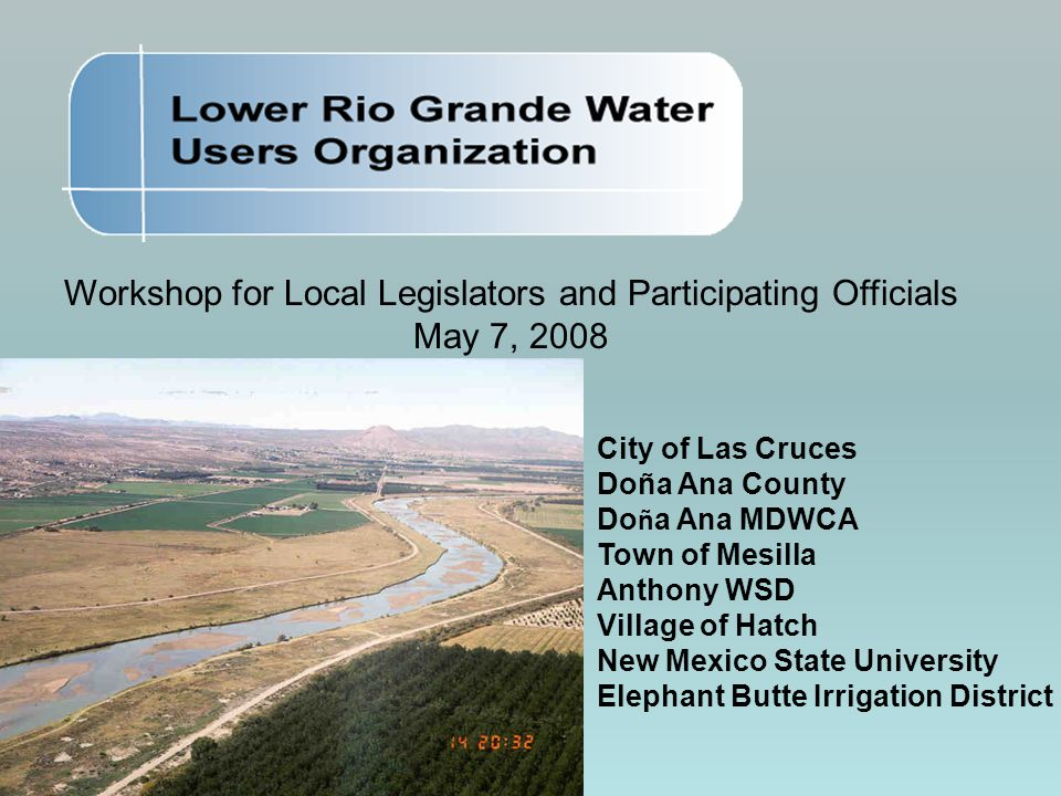 Workshop for Local Legislators and Participating Officials May 7, 2008 City of Las Cruces Doña Ana County Do ñ a Ana MDWCA Town of Mesilla Anthony WSD