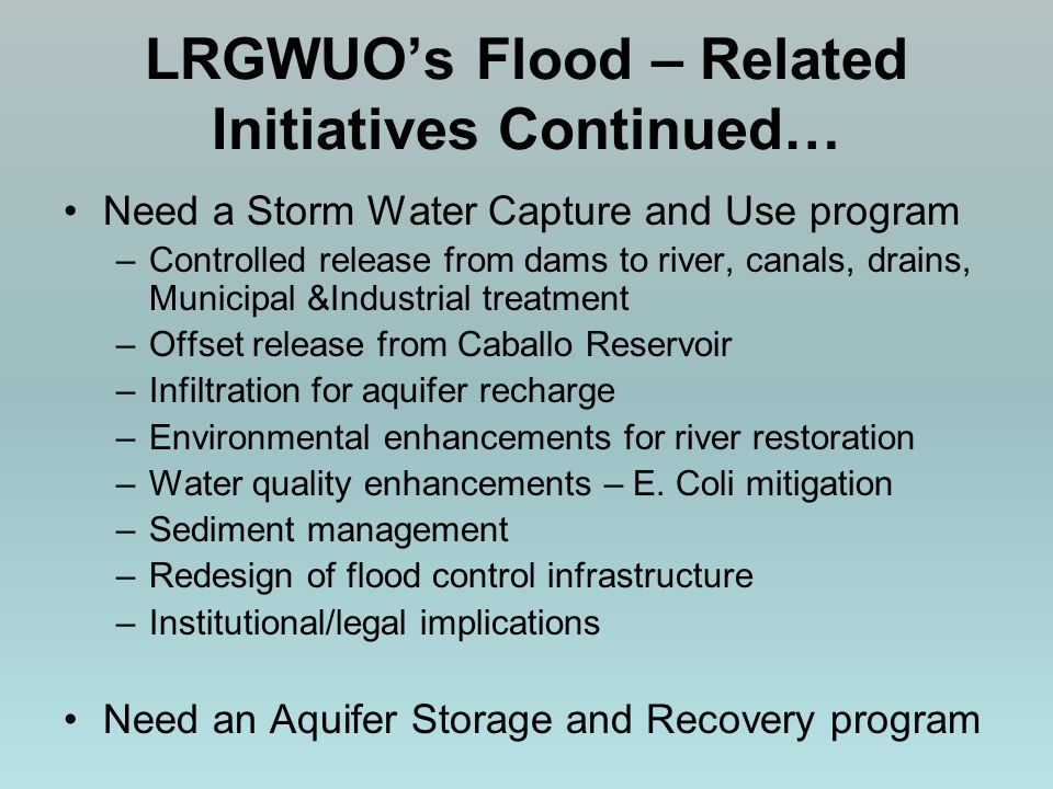 Need a Storm Water Capture and Use program –Controlled release from dams to river, canals, drains, Municipal &Industrial treatment –Offset release fro