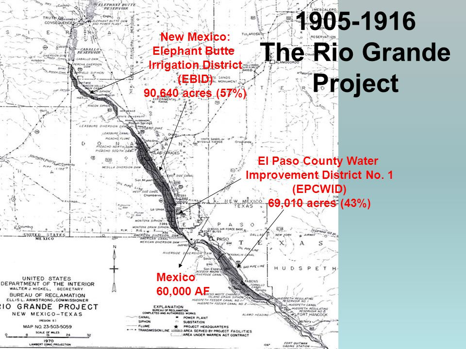 1905-1916 The Rio Grande Project New Mexico: Elephant Butte Irrigation District (EBID) 90,640 acres (57%) El Paso County Water Improvement District No