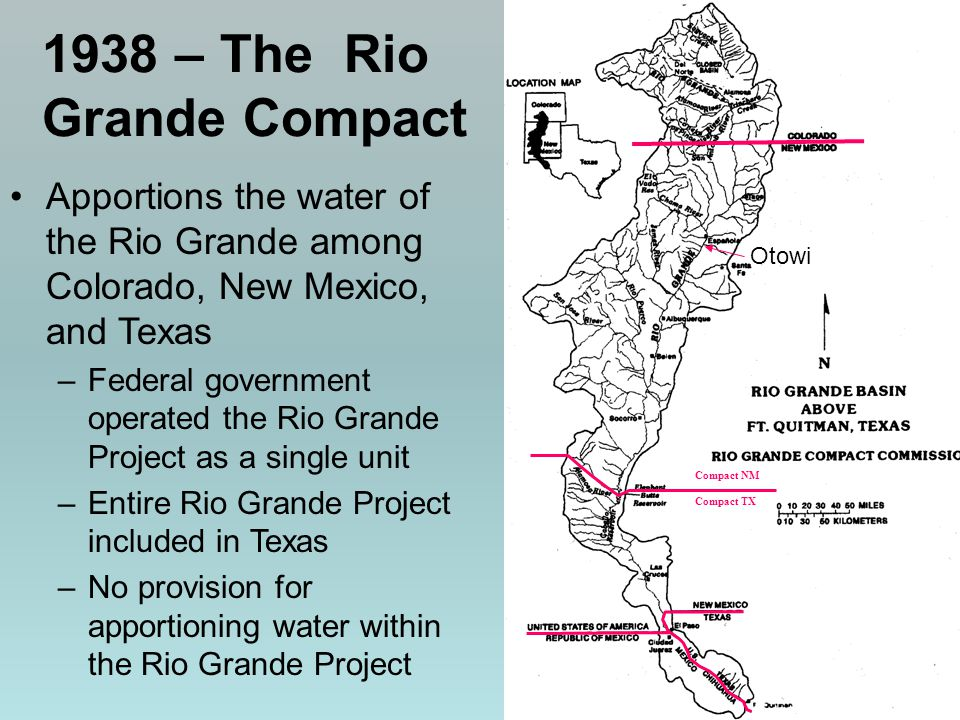 Compact NM Compact TX 1938 – The Rio Grande Compact Otowi Apportions the water of the Rio Grande among Colorado, New Mexico, and Texas –Federal govern