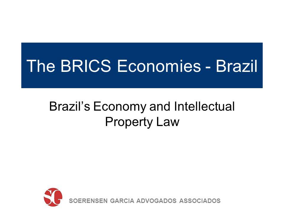 SOERENSEN GARCIA ADVOGADOS ASSOCIADOS The BRICS Economies - Brazil Brazils Economy and Intellectual Property Law