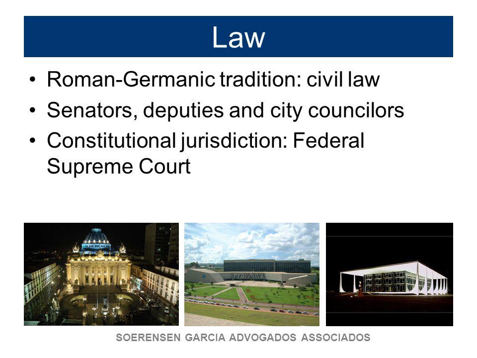 SOERENSEN GARCIA ADVOGADOS ASSOCIADOS Law Roman-Germanic tradition: civil law Senators, deputies and city councilors Constitutional jurisdiction: Fede