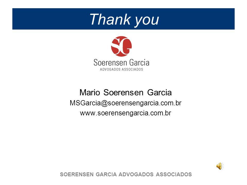 SOERENSEN GARCIA ADVOGADOS ASSOCIADOS Thank you Mario Soerensen Garcia MSGarcia@soerensengarcia.com.br www.soerensengarcia.com.br