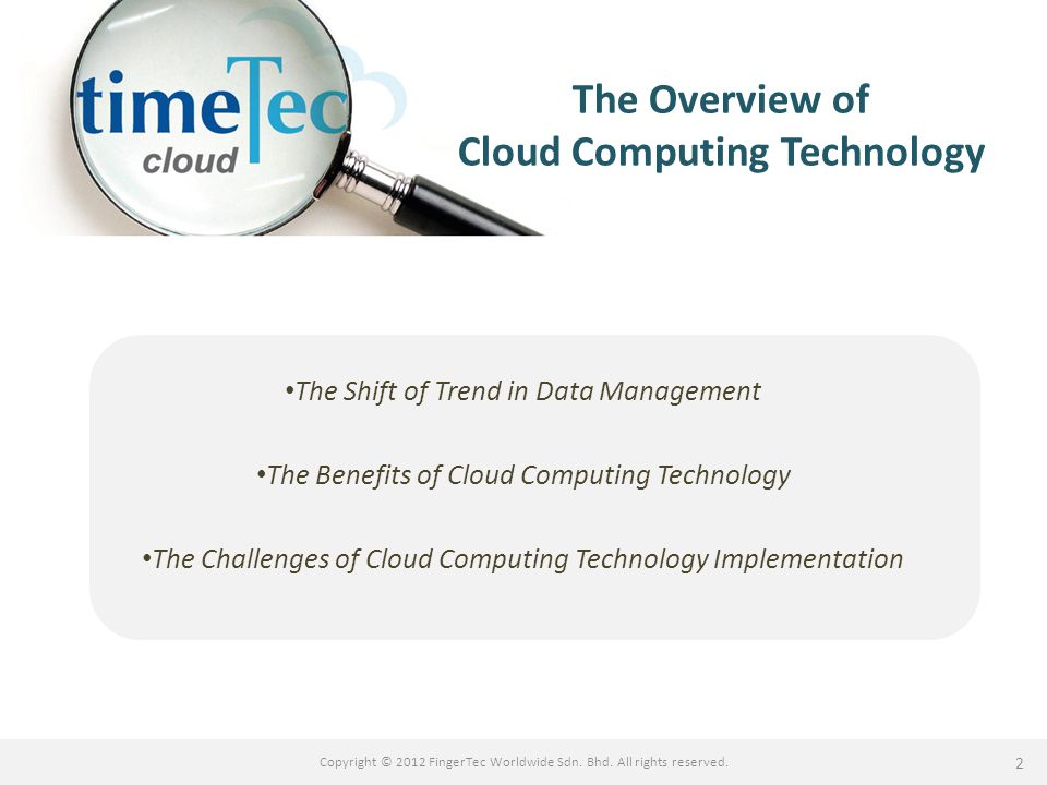 www.timeteccloud.com Copyright © 2012 FingerTec Worldwide Sdn. Bhd. All rights reserved. 2 The Overview of Cloud Computing Technology The Shift of Tre