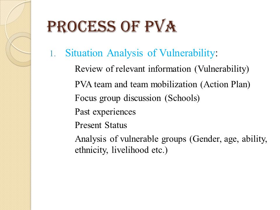 Process of PVA 1. Situation Analysis of Vulnerability: Review of relevant information (Vulnerability) PVA team and team mobilization (Action Plan) Foc