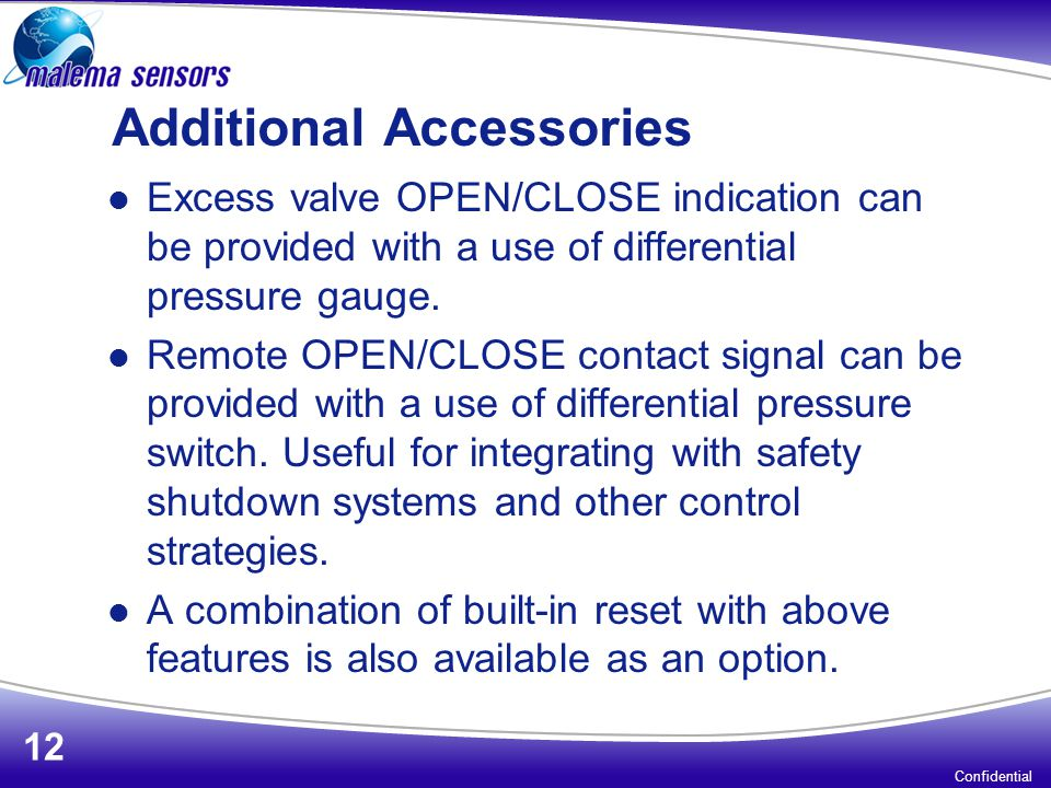 Additional Accessories Excess valve OPEN/CLOSE indication can be provided with a use of differential pressure gauge. Remote OPEN/CLOSE contact signal