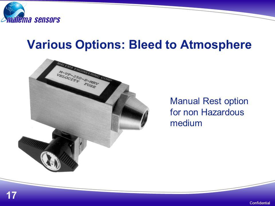 Various Options: Bleed to Atmosphere Manual Rest option for non Hazardous medium Confidential 17
