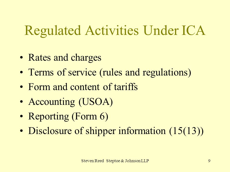 Steven Reed Steptoe & Johnson LLP9 Regulated Activities Under ICA Rates and charges Terms of service (rules and regulations) Form and content of tarif