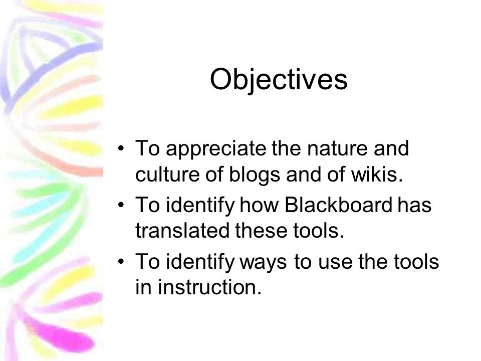 Objectives To appreciate the nature and culture of blogs and of wikis.