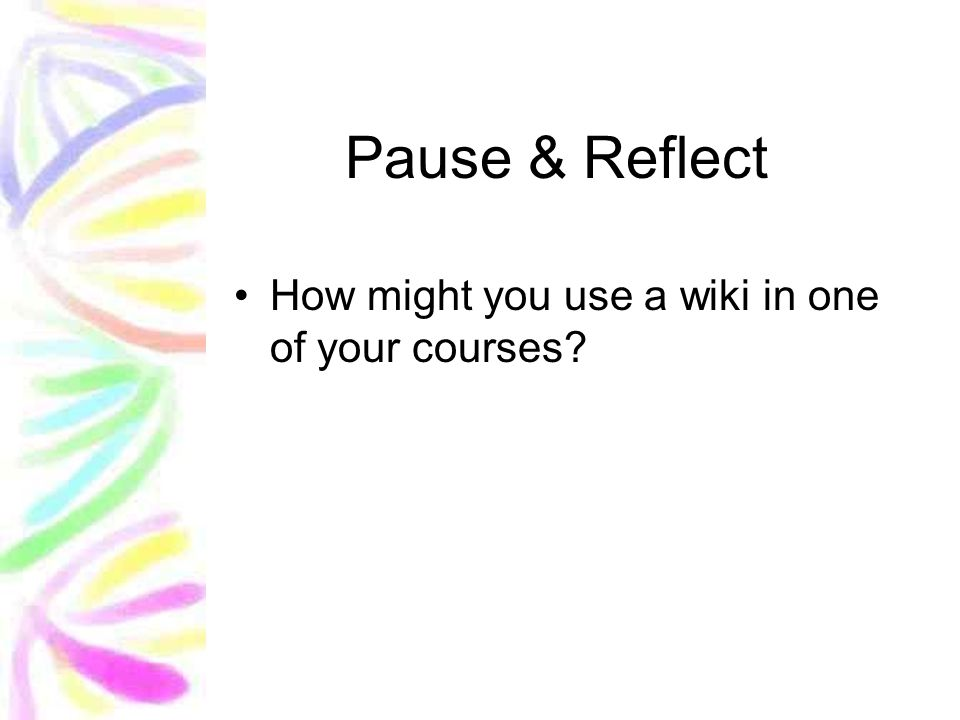 Pause & Reflect How might you use a wiki in one of your courses