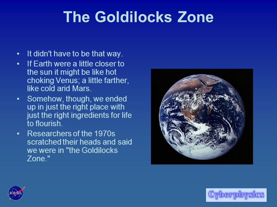The Goldilocks Zone Scientists hunting for alien life can relate to Goldilocks.