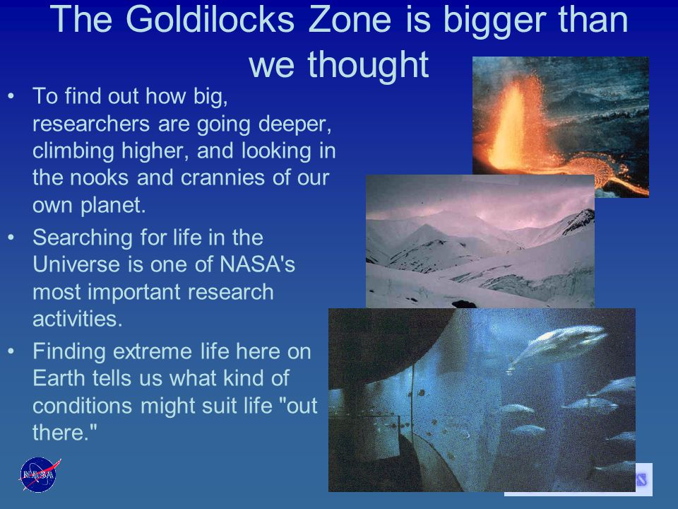 The Goldilocks Zone is bigger than we thought In the past 30 years, however, our knowledge of life in extreme environments has exploded.