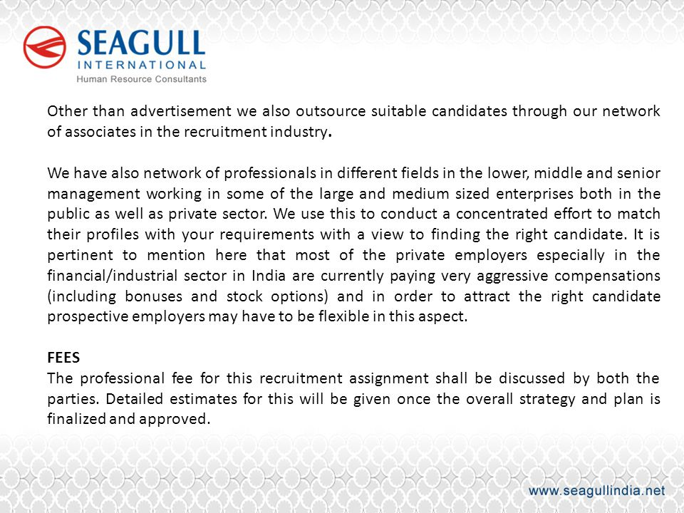 Other than advertisement we also outsource suitable candidates through our network of associates in the recruitment industry.