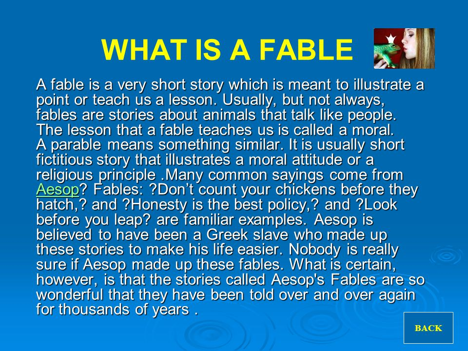WHAT IS A FABLE A fable is a very short story which is meant to illustrate a point or teach us a lesson.