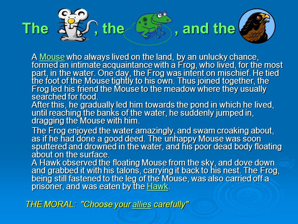 The, the, and the A Mouse who always lived on the land, by an unlucky chance, formed an intimate acquaintance with a Frog, who lived, for the most part, in the water.