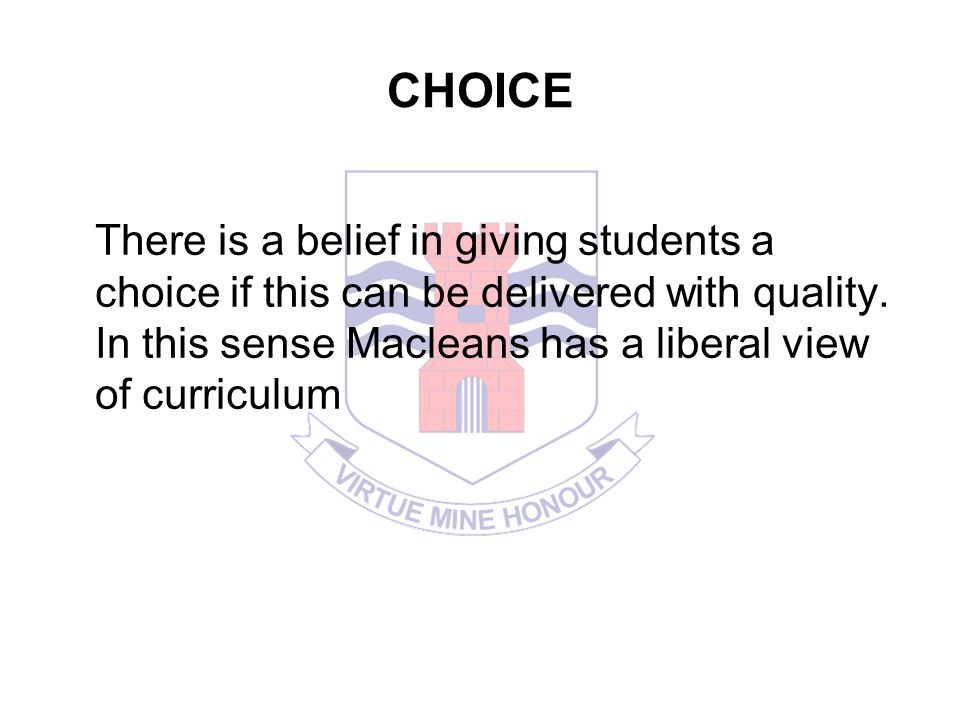 CHOICE There is a belief in giving students a choice if this can be delivered with quality.