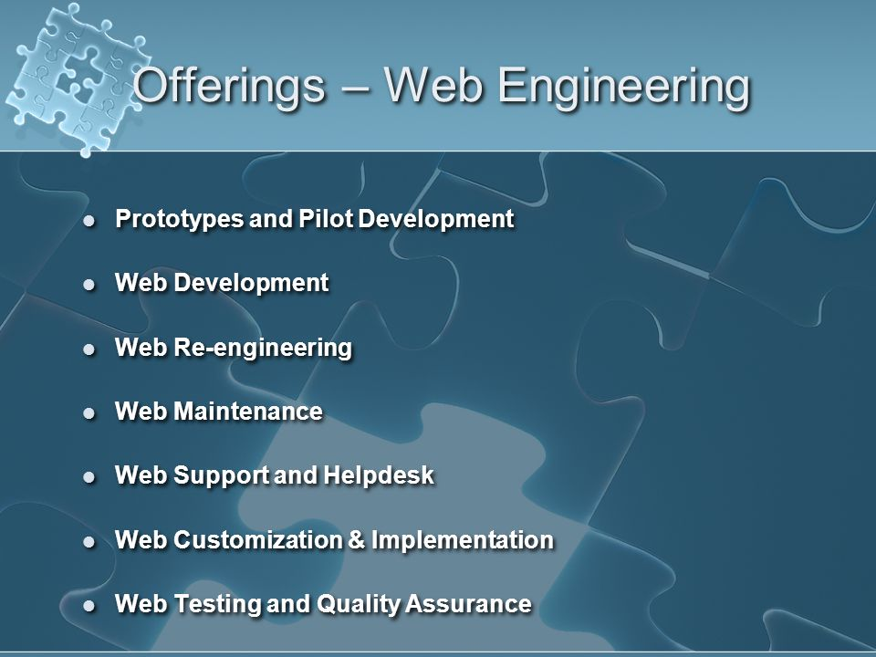 Offerings – Web Engineering Prototypes and Pilot Development Web Development Web Re-engineering Web Maintenance Web Support and Helpdesk Web Customization & Implementation Web Testing and Quality Assurance Prototypes and Pilot Development Web Development Web Re-engineering Web Maintenance Web Support and Helpdesk Web Customization & Implementation Web Testing and Quality Assurance
