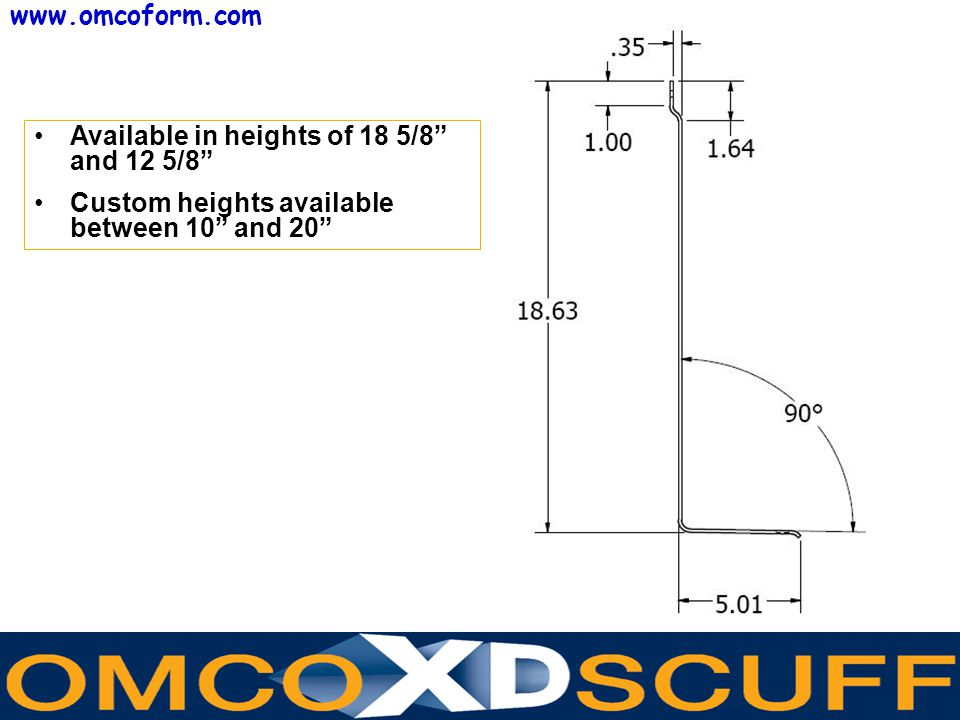 www.omcoform.com Available in heights of 18 5/8 and 12 5/8 Custom heights available between 10 and 20
