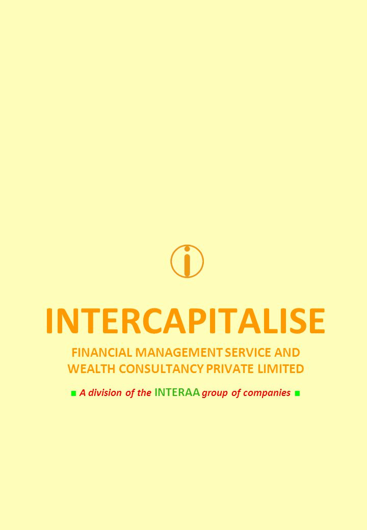 INTERCAPITALISE FINANCIAL MANAGEMENT SERVICE AND WEALTH CONSULTANCY PRIVATE LIMITED A division of the INTERAA group of companies