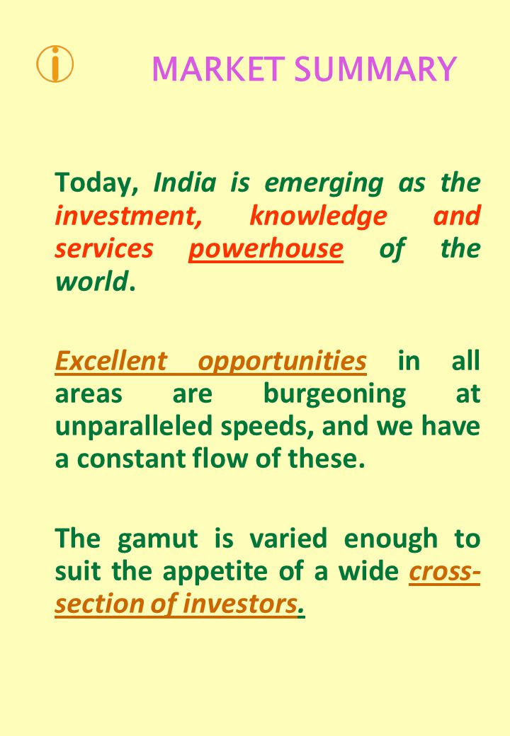 MARKET SUMMARY Today, India is emerging as the investment, knowledge and services powerhouse of the world.