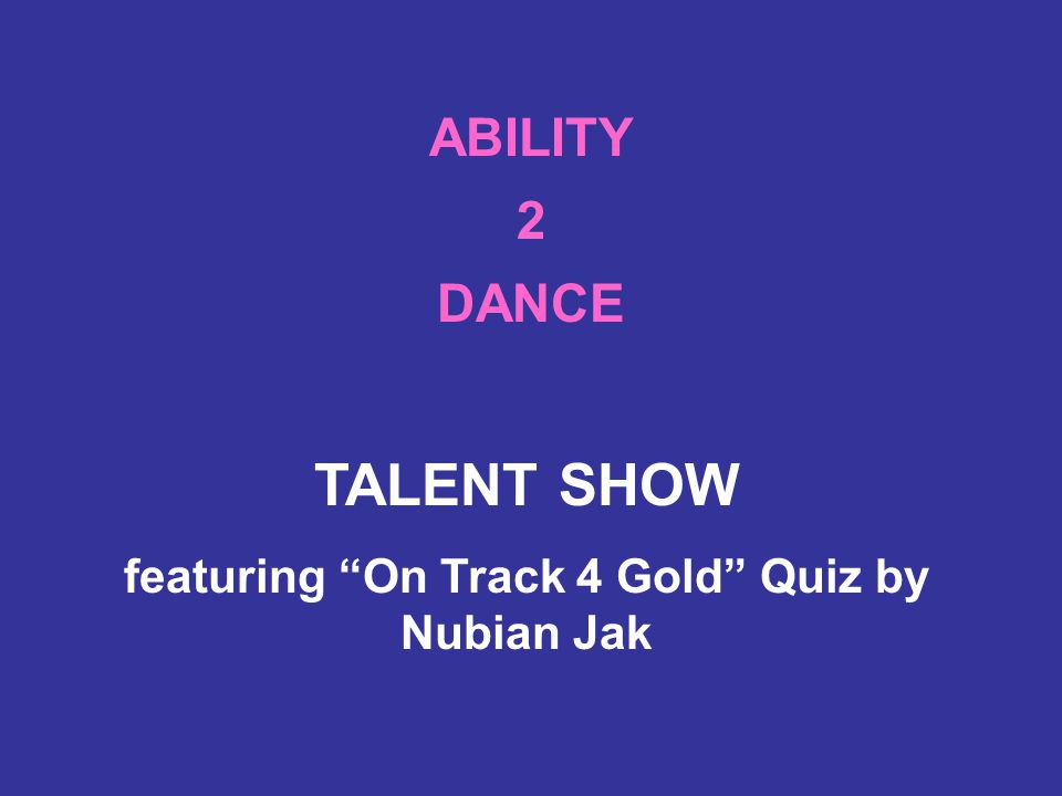 ABILITY 2 DANCE TALENT SHOW featuring On Track 4 Gold Quiz by Nubian Jak
