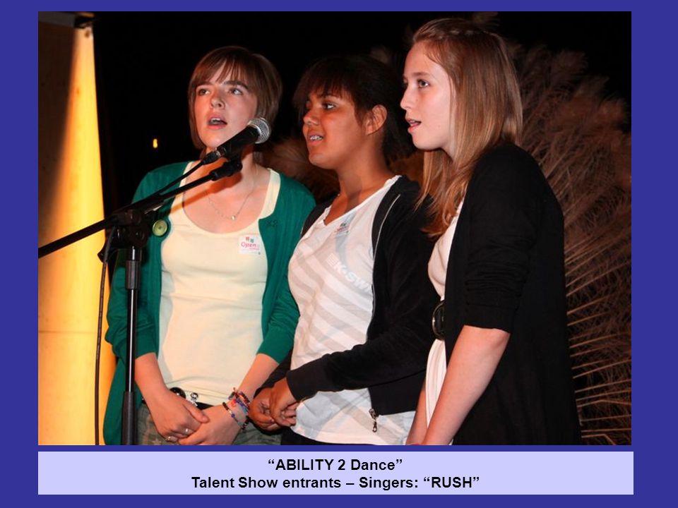ABILITY 2 Dance Talent Show entrants – Singers: RUSH