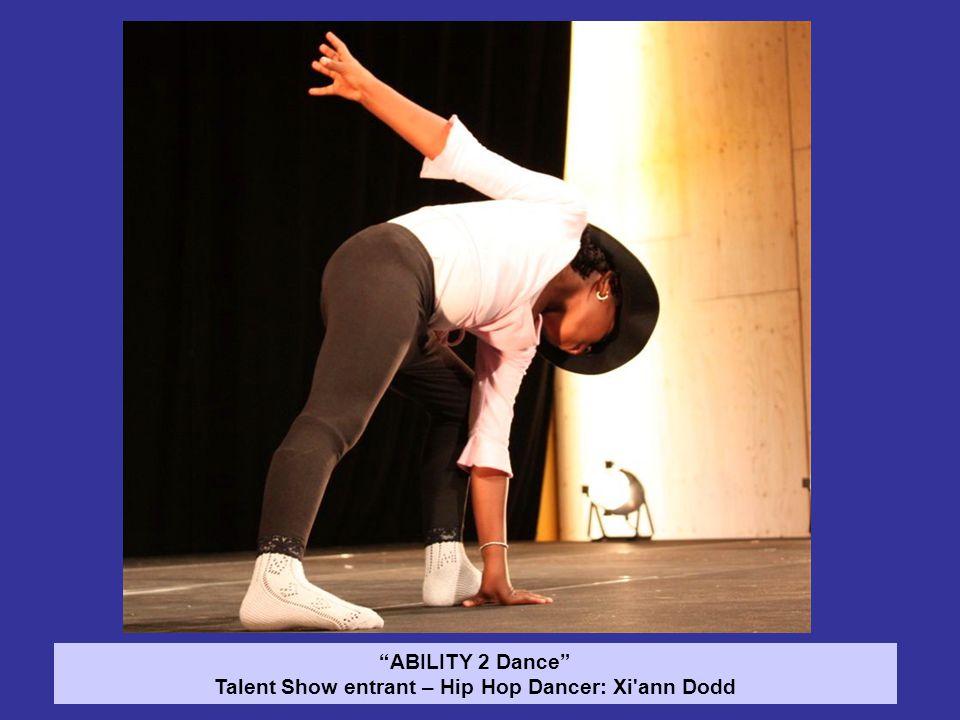 ABILITY 2 Dance Talent Show entrant – Hip Hop Dancer: Xi ann Dodd