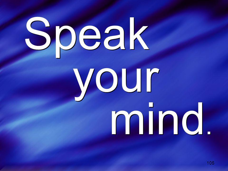 105 Speak your mind. Speak your mind.
