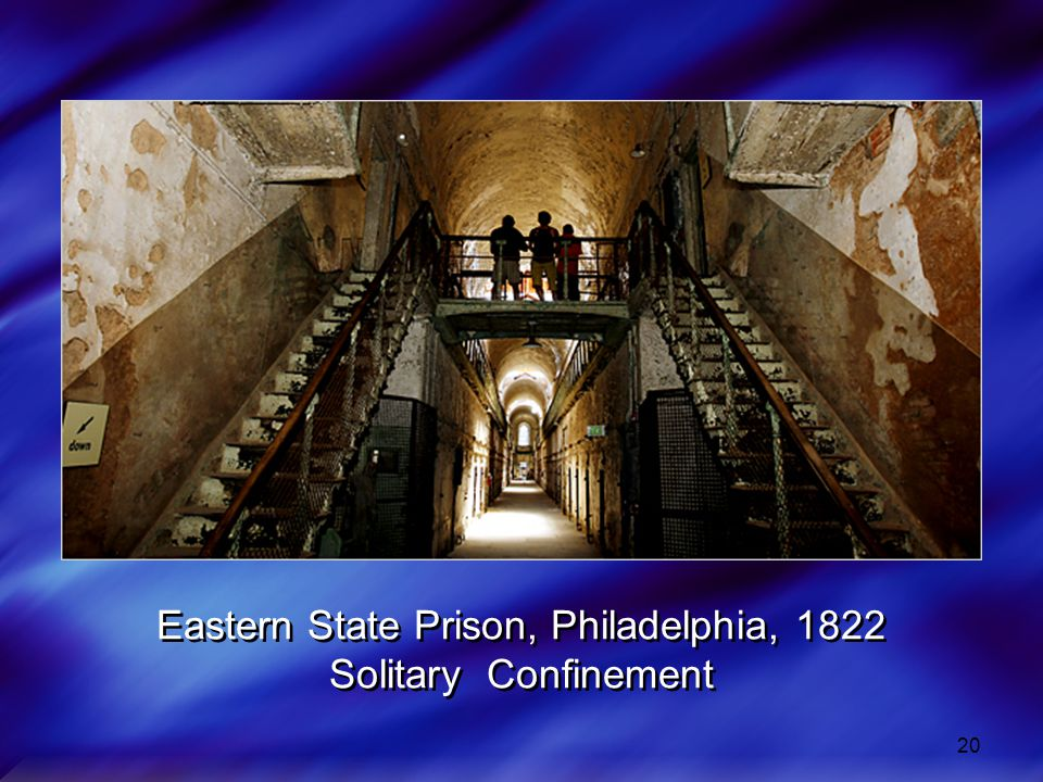 20 Eastern State Prison, Philadelphia, 1822 Solitary Confinement