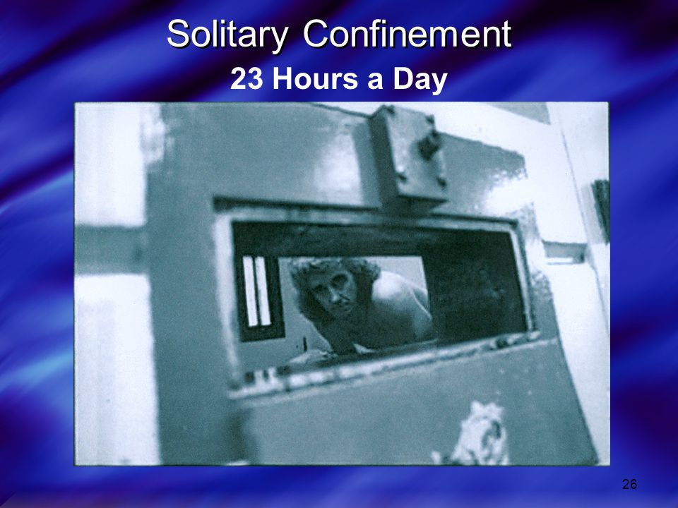 26 Solitary Confinement 23 Hours a Day