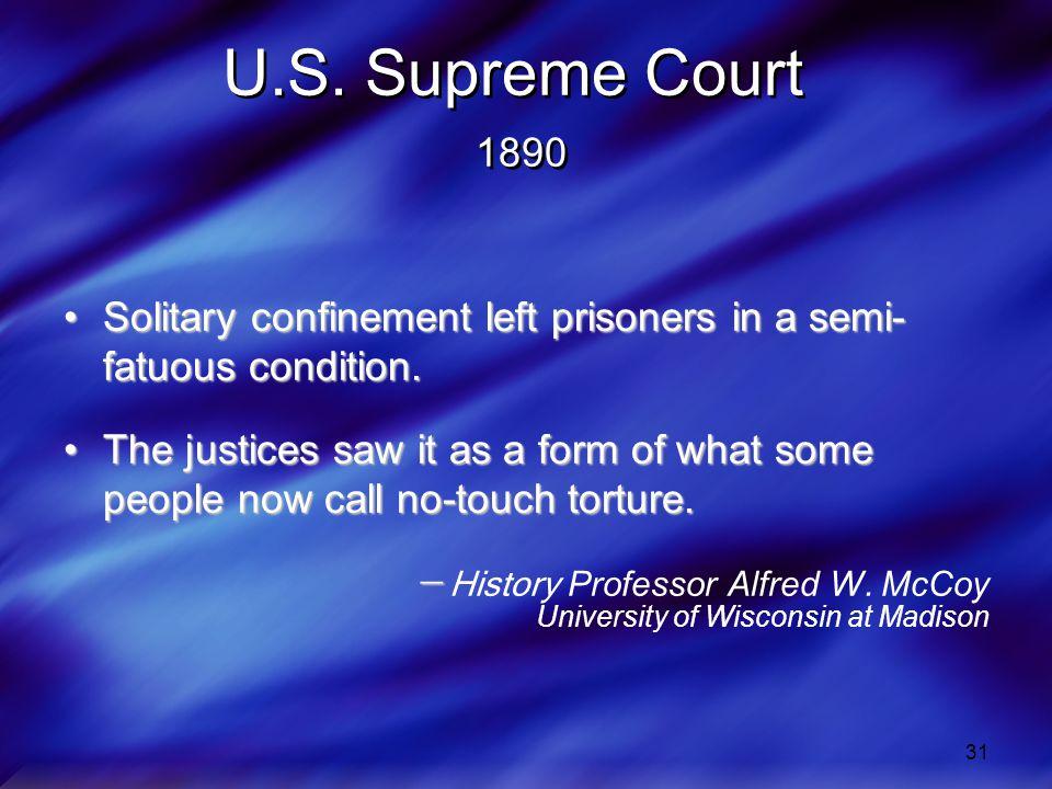 31 U.S. Supreme Court 1890 Solitary confinement left prisoners in a semi- fatuous condition.Solitary confinement left prisoners in a semi- fatuous con