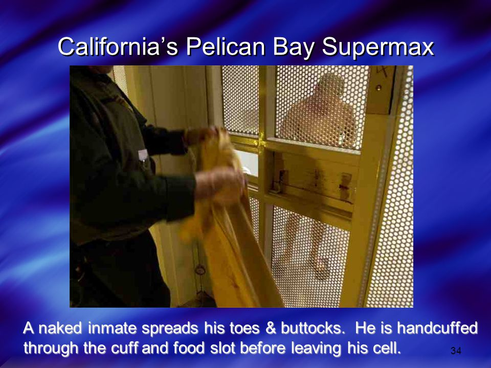 34 Californias Pelican Bay Supermax A naked inmate spreads his toes & buttocks.