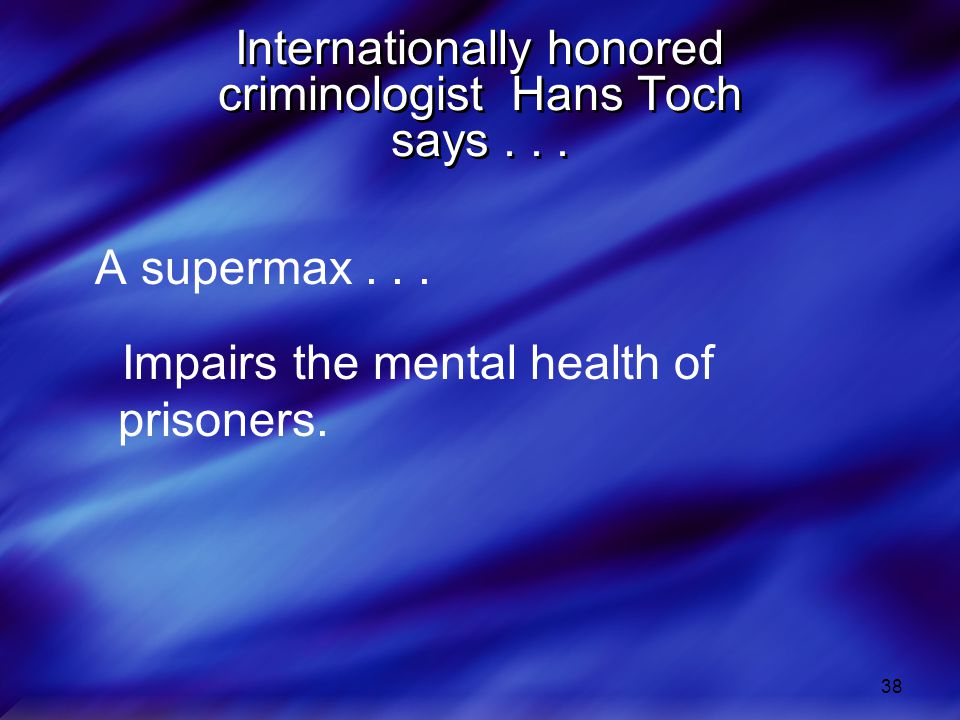 38 Internationally honored criminologist Hans Toch says...