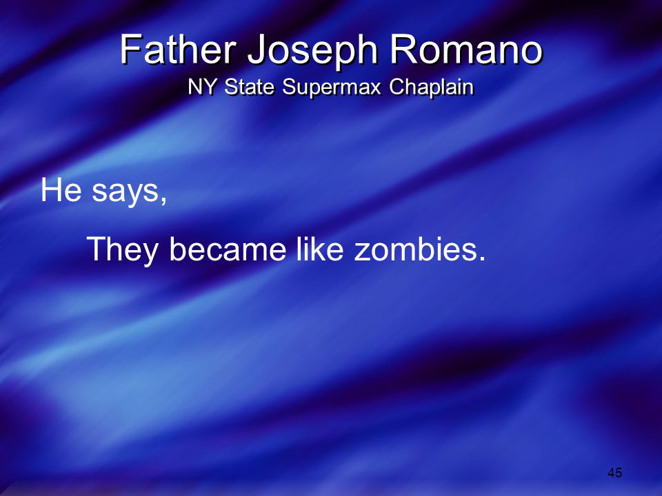 45 Father Joseph Romano NY State Supermax Chaplain He says, They became like zombies.