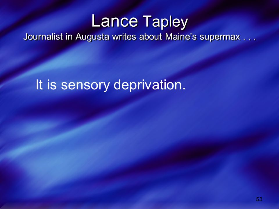 53 Lance Tapley Journalist in Augusta writes about Maines supermax... It is sensory deprivation.