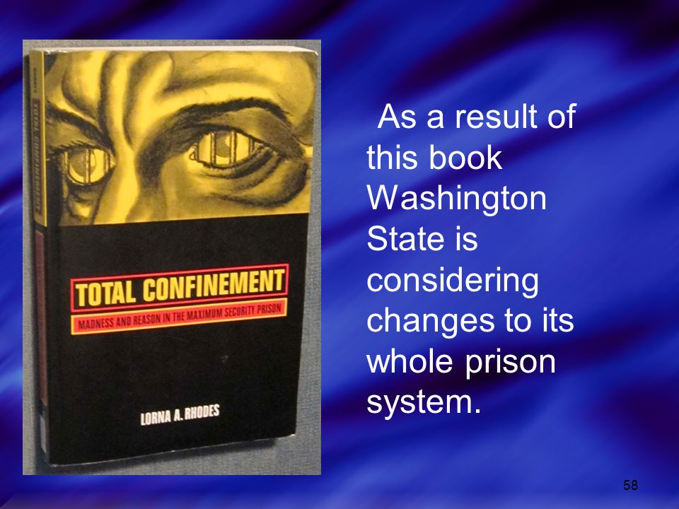 58 As a result of this book Washington State is considering changes to its whole prison system.