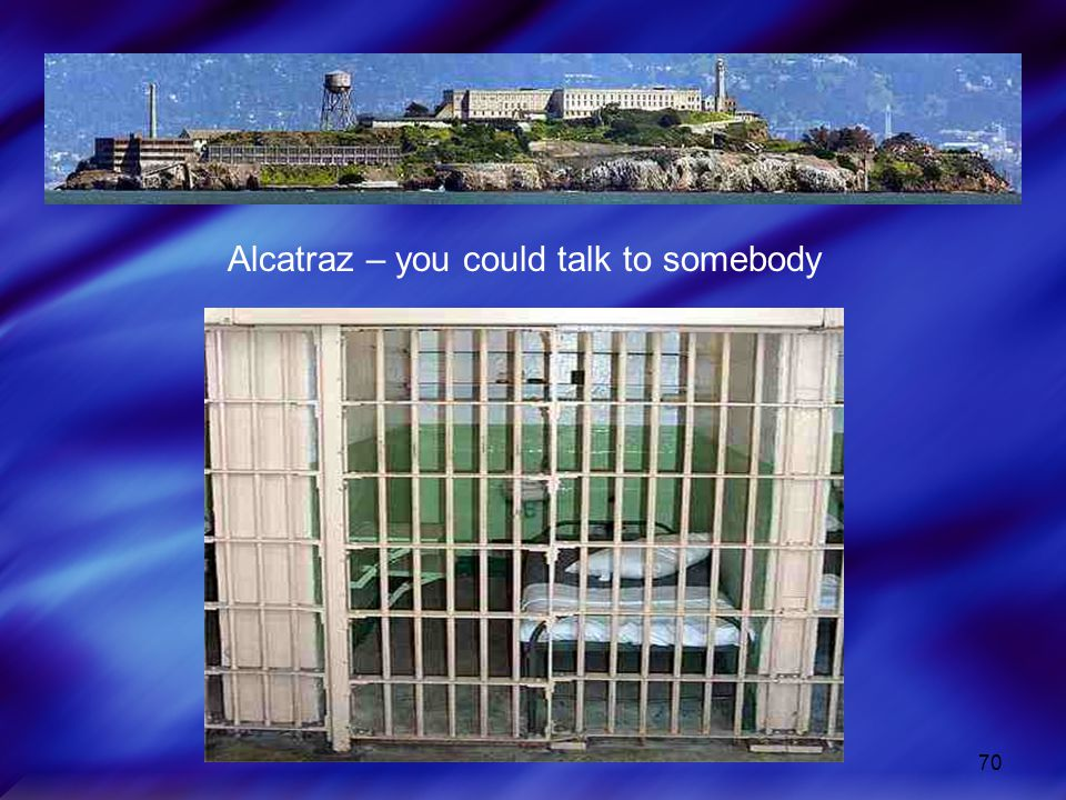 70 Alcatraz – you could talk to somebody