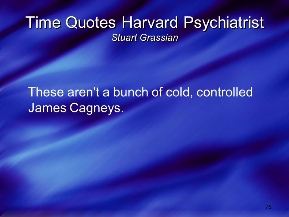 78 Time Quotes Harvard Psychiatrist Stuart Grassian These aren t a bunch of cold, controlled James Cagneys.