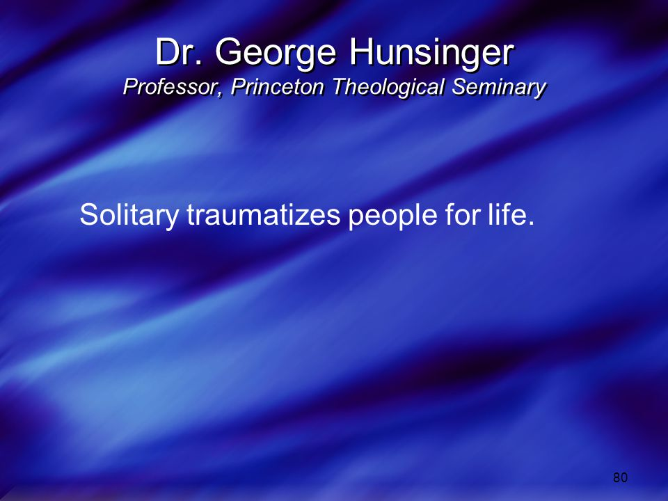 80 Dr. George Hunsinger Professor, Princeton Theological Seminary Solitary traumatizes people for life.