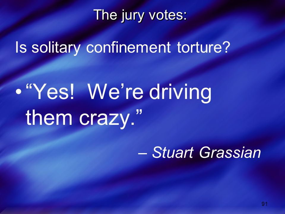 91 The jury votes: Is solitary confinement torture.