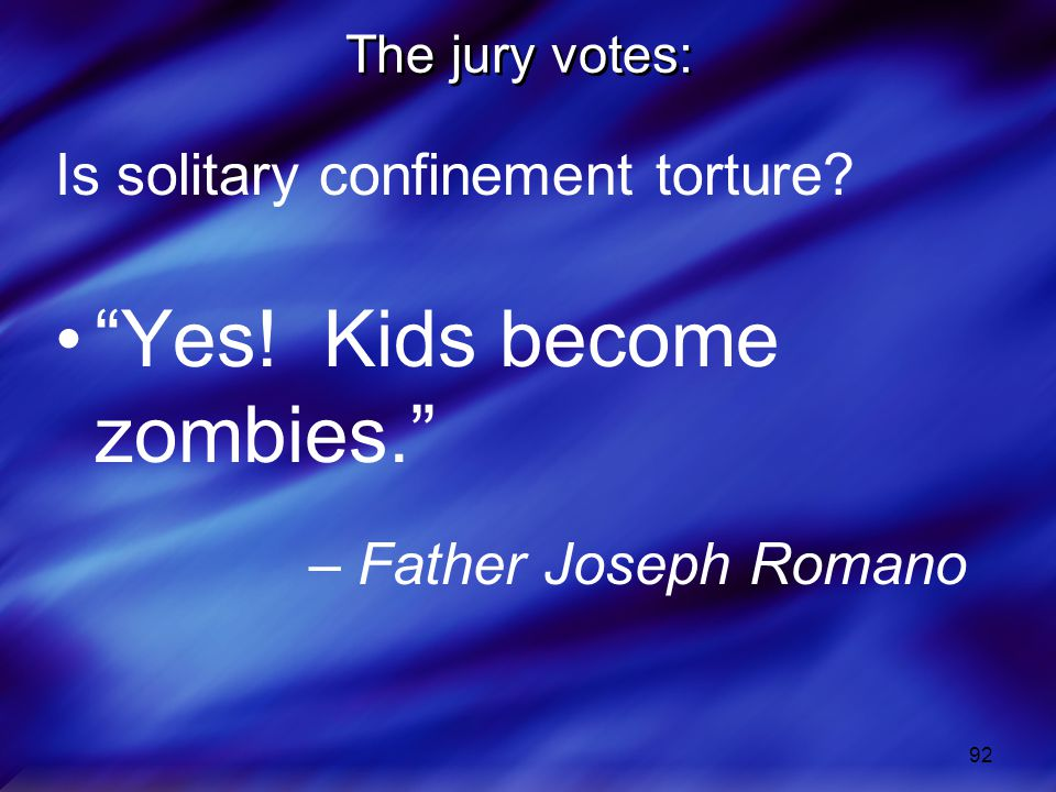 92 The jury votes: Is solitary confinement torture.
