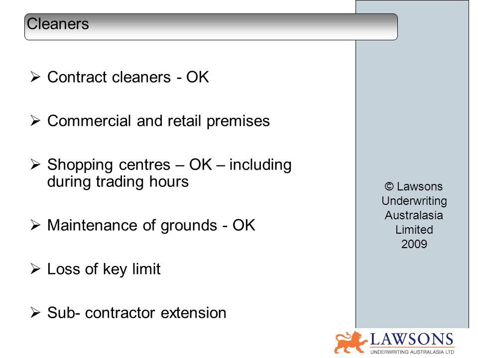 Contract cleaners - OK Commercial and retail premises Shopping centres – OK – including during trading hours Maintenance of grounds - OK Loss of key l