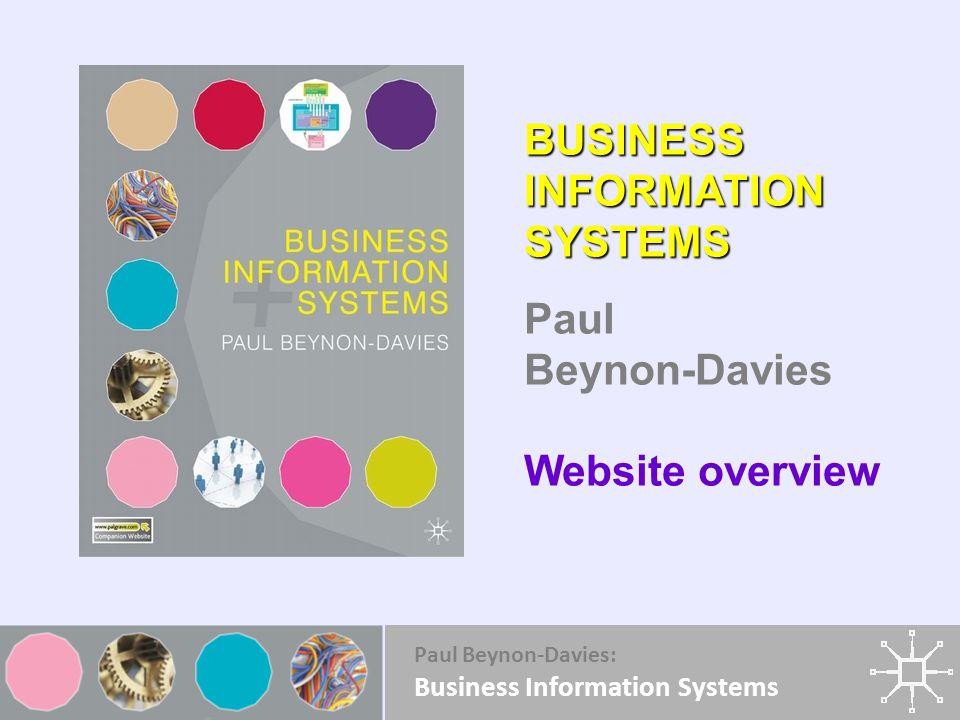 Paul Beynon-Davies: Business Information Systems BUSINESS INFORMATION SYSTEMS Paul Beynon-Davies Website overview