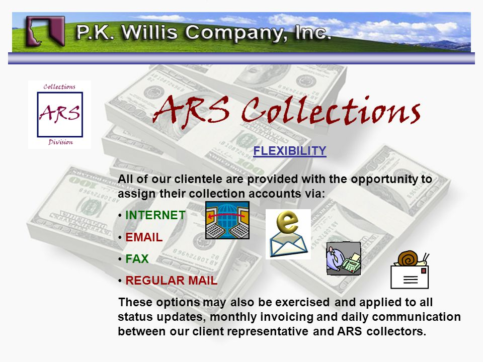 ARS Collections FLEXIBILITY All of our clientele are provided with the opportunity to assign their collection accounts via: INTERNET EMAIL FAX REGULAR