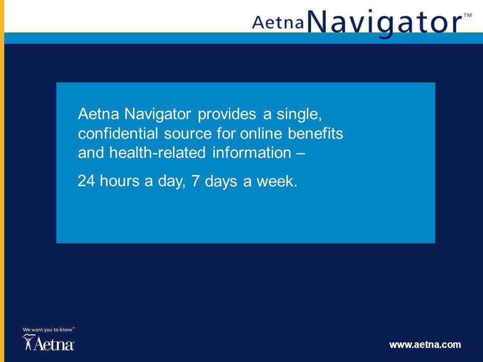 www.aetna.com Log in to Aetna Navigator at: www.aetna.com