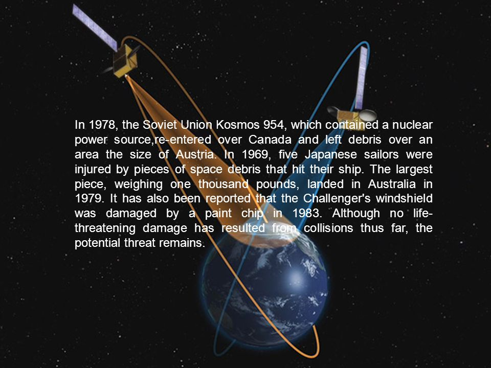 In 1978, the Soviet Union Kosmos 954, which contained a nuclear power source,re-entered over Canada and left debris over an area the size of Austria.